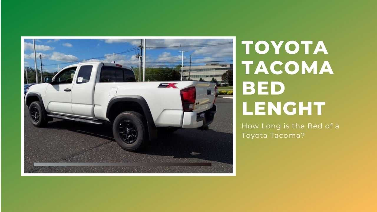 How Long Is The Bed Of A Toyota Tacoma